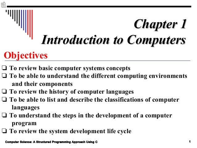 Chapter 1 Introduction to Computers Objectives ❏ To review basic computer systems concepts ❏ To be able to understand the ...