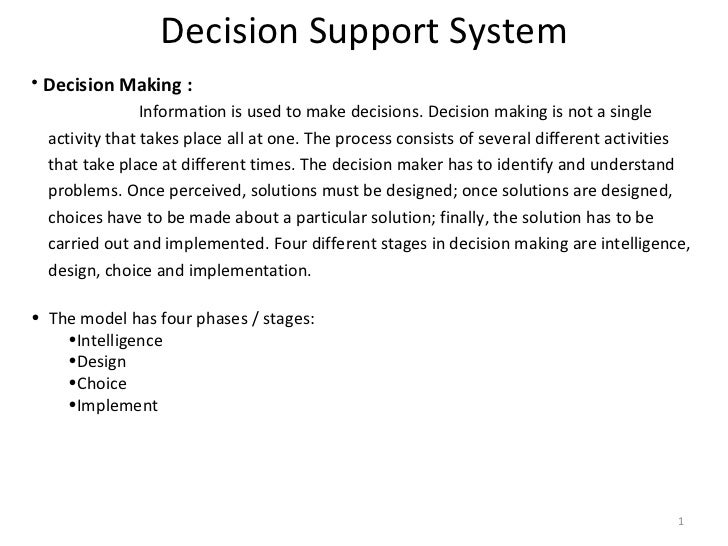 Decision Support System <ul><li>Decision Making :  </li></ul><ul><li>Information is used to make decisions. Decision makin...