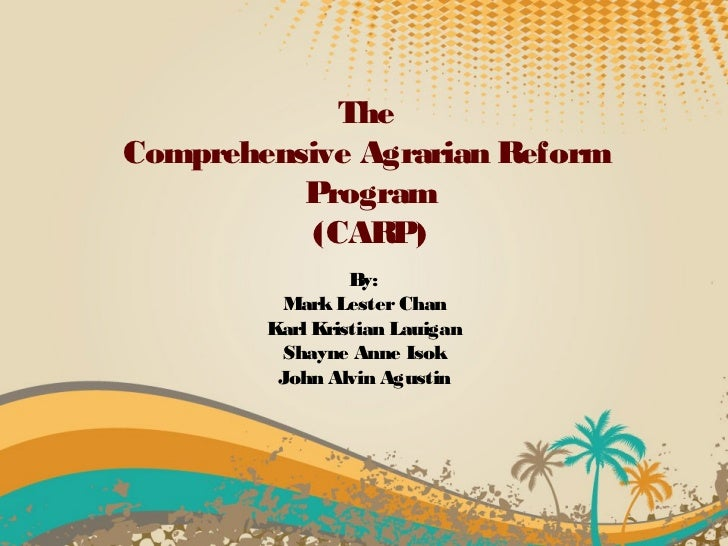 the comprehensive agrarian reform law 12 years of implementing the comprehensive agrarian reform program   explicit system of law that is supported by civil administrative system (held, 1987)  but.