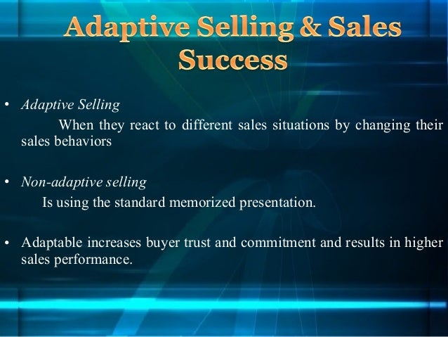adaptive selling Adaptive selling behaviour refers to the condition of the interaction between the salesperson with the customers in this case, the power or the salesperson's ability to adapt to situations reflect sales selling adaptive possessed.
