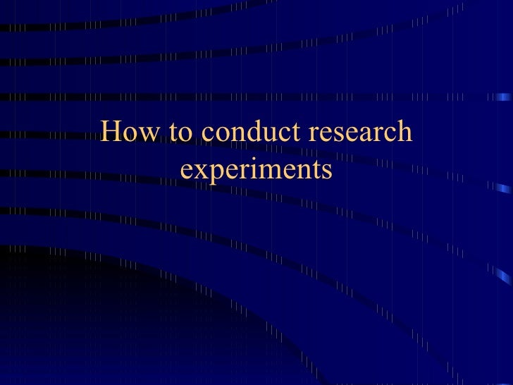 How to conduct research experiments