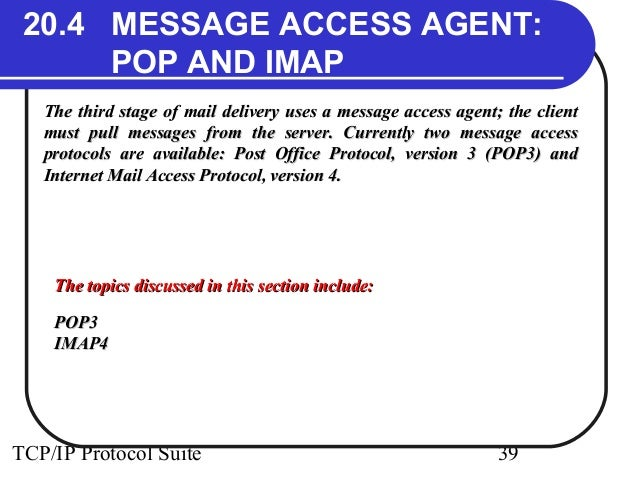20.4 MESSAGE ACCESS AGENT:  POP AND IMAP  The third stage of mail delivery uses a message access aaggeenntt;; tthhee cclli...