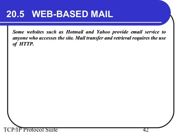 20.5 WEB-BASED MAIL  Some websites such as Hotmail and Yahoo provide eemmaaiill sseerrvviiccee ttoo  aannyyoonnee wwhhoo a...