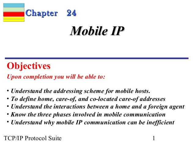 CChhaapptteerr 2244  MMoobbiillee IIPP  Objectives  Upon completion you will be able to:  • Understand the addressing sche...