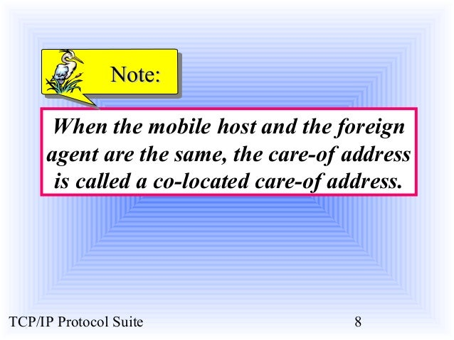 NNoottee::  When the mobile host and the foreign  agent are the same, the care-of address  is called a co-located care-of ...