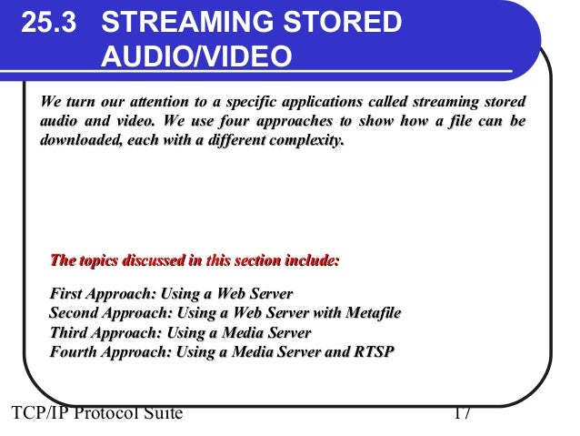 25.3 STREAMING STORED  AUDIO/VIDEO  We turn our attention to a specific applications ccaalllleedd ssttrreeaammiinngg sstto...