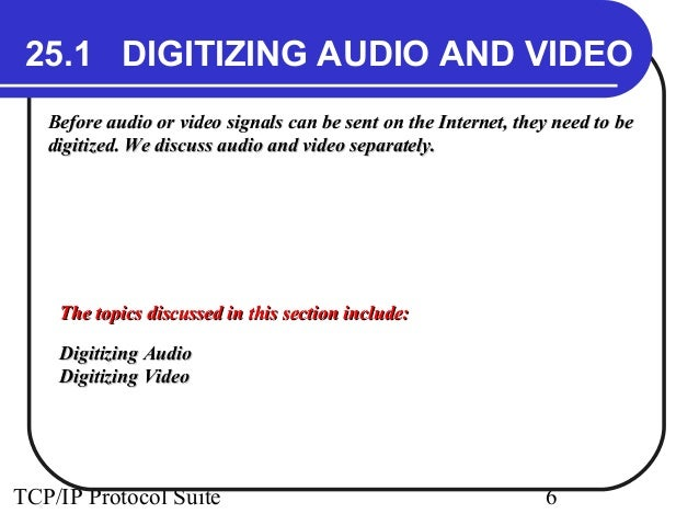 25.1 DIGITIZING AUDIO AND VIDEO  Before audio or video signals can be sent on the Internet, tthheeyy nneeeedd ttoo bbee  d...