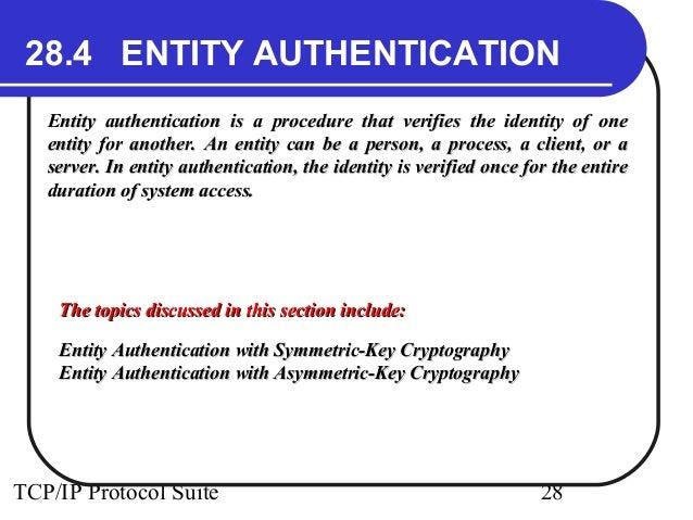 28.4 ENTITY AUTHENTICATION  Entity authentication is a procedure that verifies the iiddeennttiittyy ooff oonnee  eennttiit...