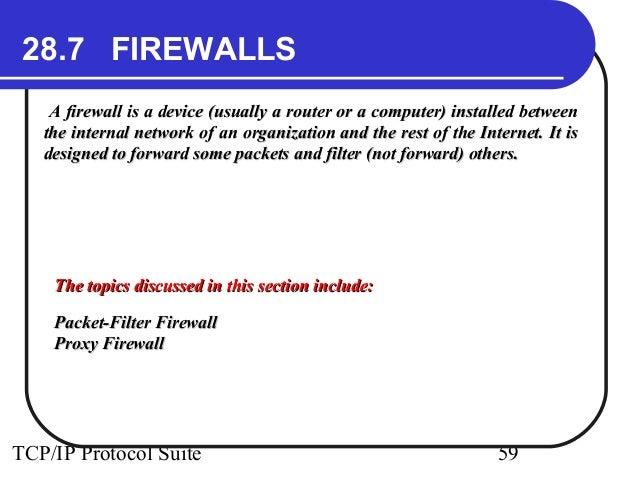 28.7 FIREWALLS  A firewall is a device (usually a router or a computer) iinnssttaalllleedd bbeettwweeeenn  tthhee iinnttee...
