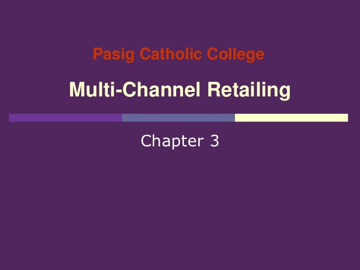 Pasig Catholic CollegeMulti-Channel Retailing        Chapter 3