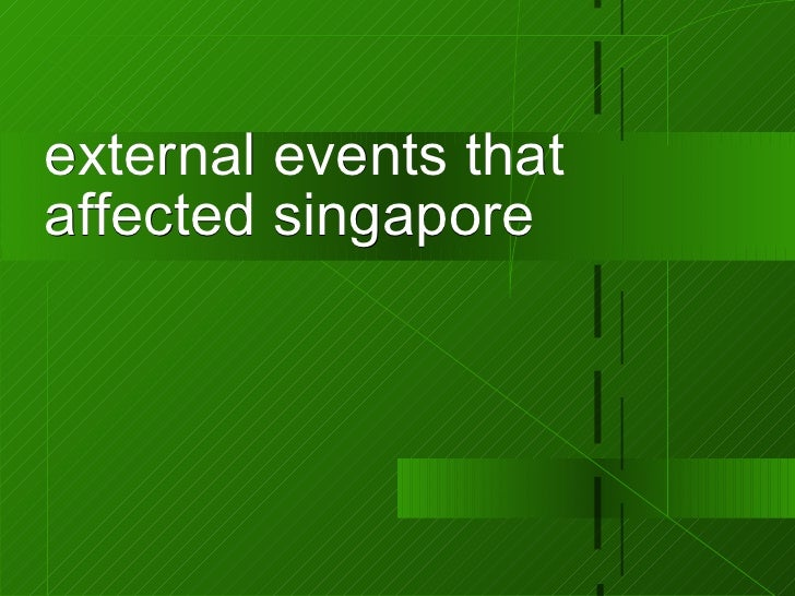 external events that affected singapore