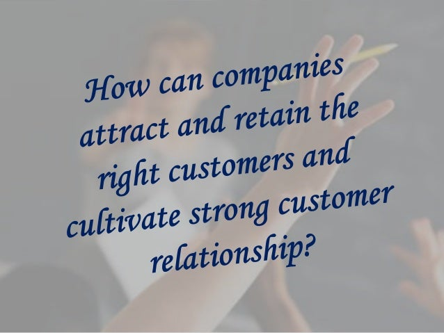 how can companies cultivate strong customer relationship