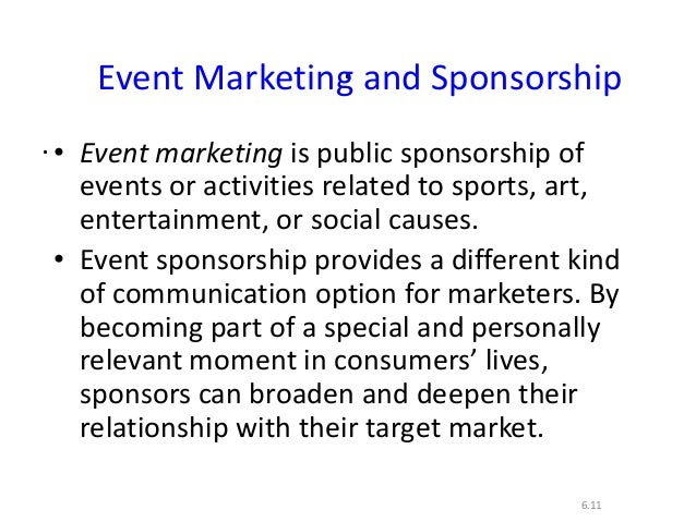..6.11Event Marketing and Sponsorship• Event marketing is public sponsorship ofevents or activities related to sports, art...