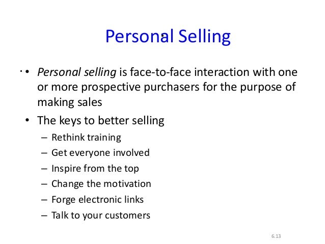 ..6.13Personal Selling• Personal selling is face-to-face interaction with oneor more prospective purchasers for the purpos...
