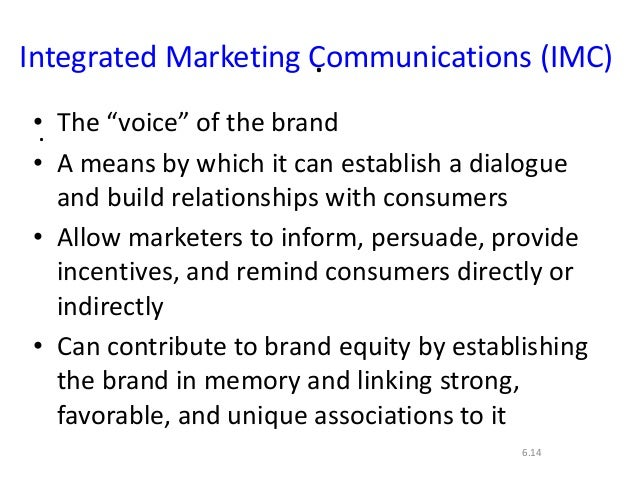 """..6.14Integrated Marketing Communications (IMC)• The """"voice"""" of the brand• A means by which it can establish a dialogueand..."""