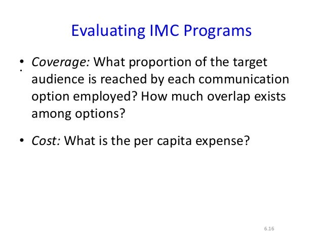 ..6.16Evaluating IMC Programs• Coverage: What proportion of the targetaudience is reached by each communicationoption empl...