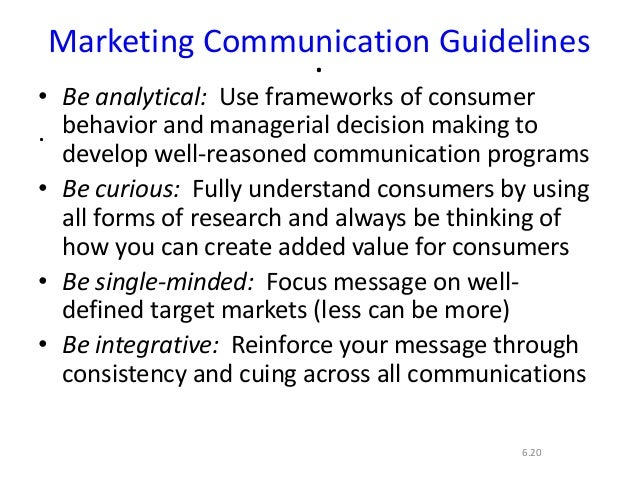 ..6.20Marketing Communication Guidelines• Be analytical: Use frameworks of consumerbehavior and managerial decision making...