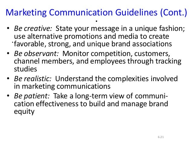 ..6.21Marketing Communication Guidelines (Cont.)• Be creative: State your message in a unique fashion;use alternative prom...