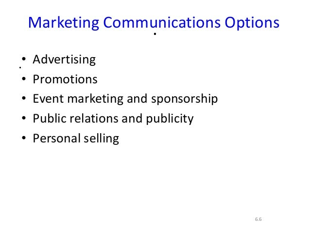 ..6.6Marketing Communications Options• Advertising• Promotions• Event marketing and sponsorship• Public relations and publ...