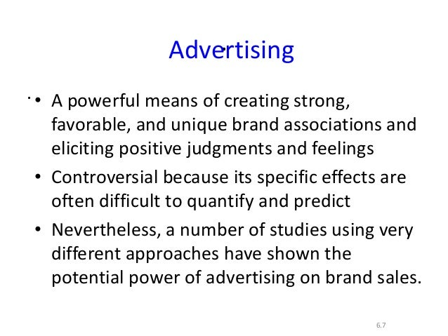..6.7Advertising• A powerful means of creating strong,favorable, and unique brand associations andeliciting positive judgm...