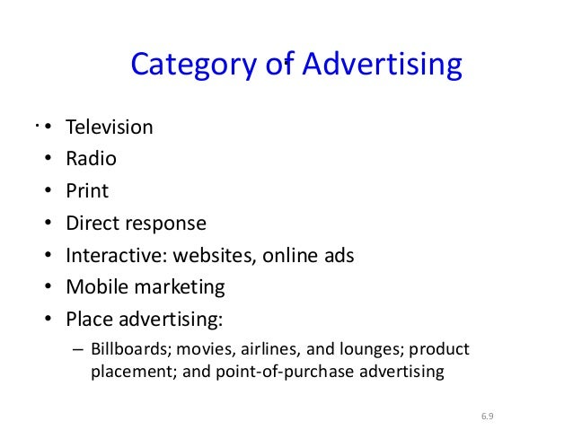 ..6.9Category of Advertising• Television• Radio• Print• Direct response• Interactive: websites, online ads• Mobile marketi...