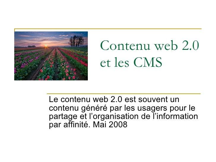 Contenu web 2.0 et les CMS Le contenu web 2.0 est souvent un contenu généré par les usagers pour le partage et l'organisat...