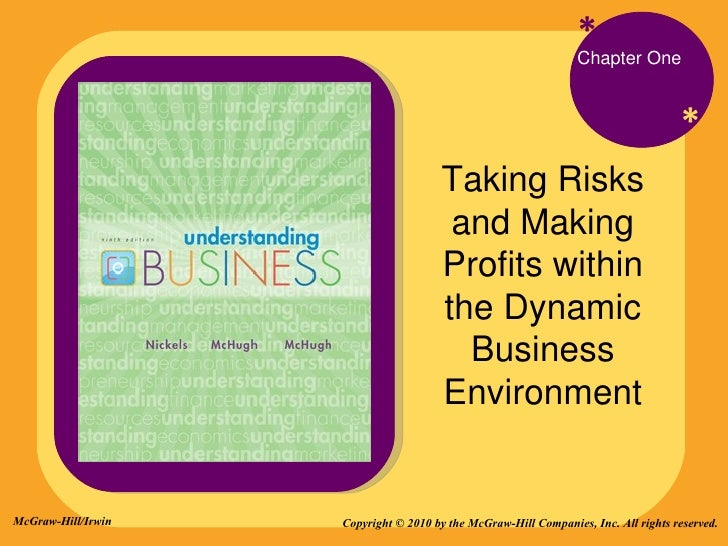 * * Chapter One Taking Risks and Making Profits within the Dynamic Business Environment Copyright © 2010 by the McGraw-Hil...