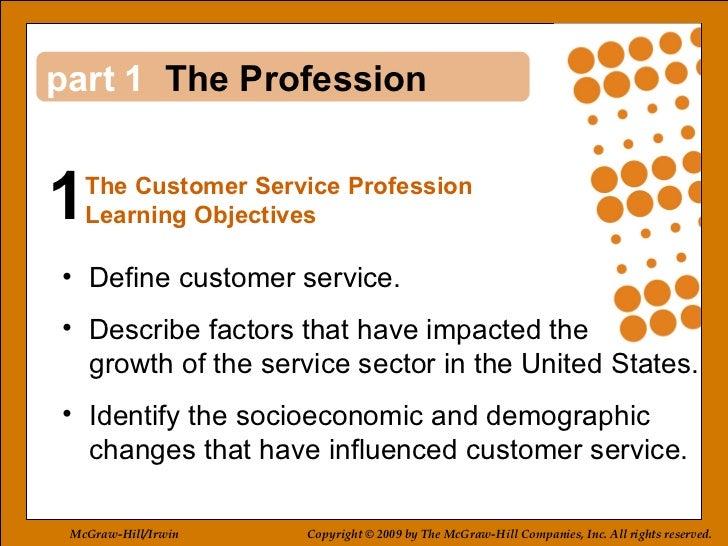 1 1 <ul><li>Define customer service.  </li></ul><ul><li>Describe factors that have impacted the  growth of the service sec...