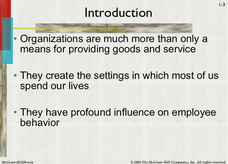 chapter 1 introduction to organizational behavior 1 introduction to the field of organizational behavior learning objectives after studying chapter 1, you should be able to: 1-1 define organizational behavior and.