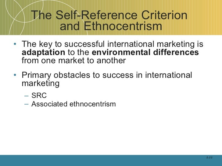 marketers self reference crieterion and ethonocentrism Marketers' main emphasis is on the customer while sellers focus on the product a seller is only interested in converting product into cash, he is interested in a.