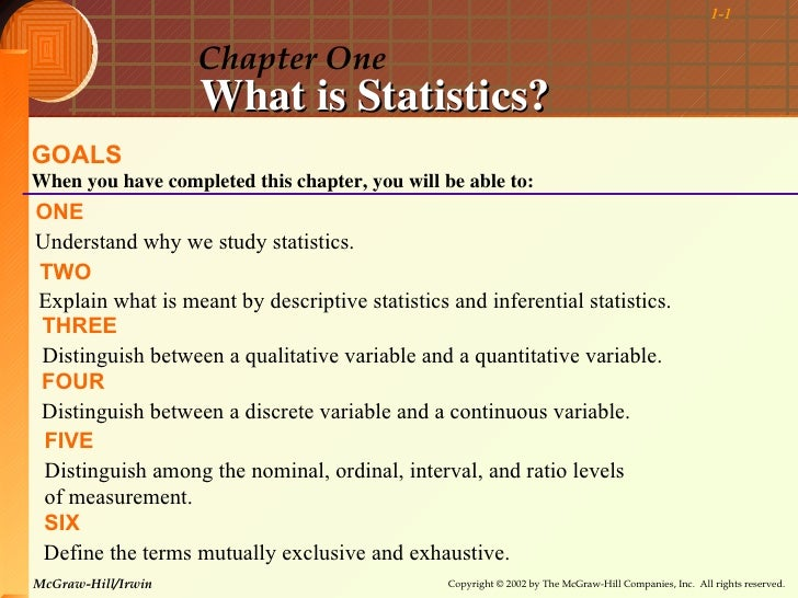 1-1                    Chapter One                    What is Statistics?GOALSWhen you have completed this chapter, you wi...