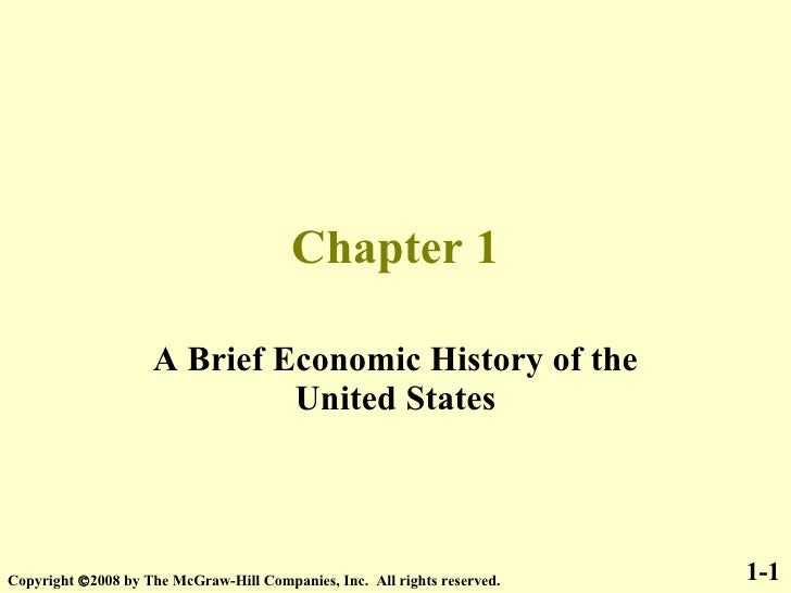 Chapter 1 A Brief Economic History of the United States 1-1 Copyright   2008 by The McGraw-Hill Companies, Inc.  All righ...