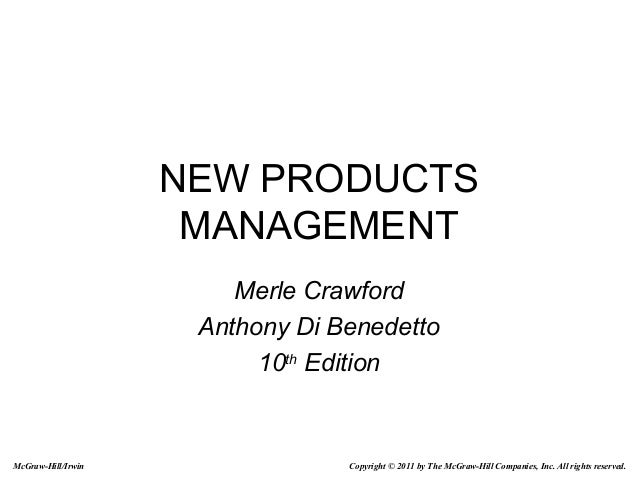 NEW PRODUCTS MANAGEMENT Merle Crawford Anthony Di Benedetto 10th Edition  McGraw-Hill/Irwin  Copyright © 2011 by The McGra...