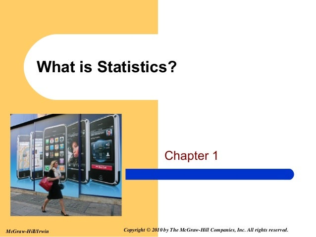 What is Statistics?  Chapter 1  McGraw-Hill/Irwin  Copyright © 2010 by The McGraw-Hill Companies, Inc. All rights reserved...