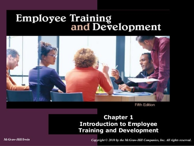 Chapter 1Introduction to EmployeeTraining and DevelopmentCopyright © 2010 by the McGraw-Hill Companies, Inc. All rights re...