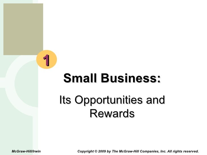 1 Small Business: Its Opportunities and Rewards McGraw-Hill/Irwin  Copyright © 2009 by The McGraw-Hill Companies, Inc. All...
