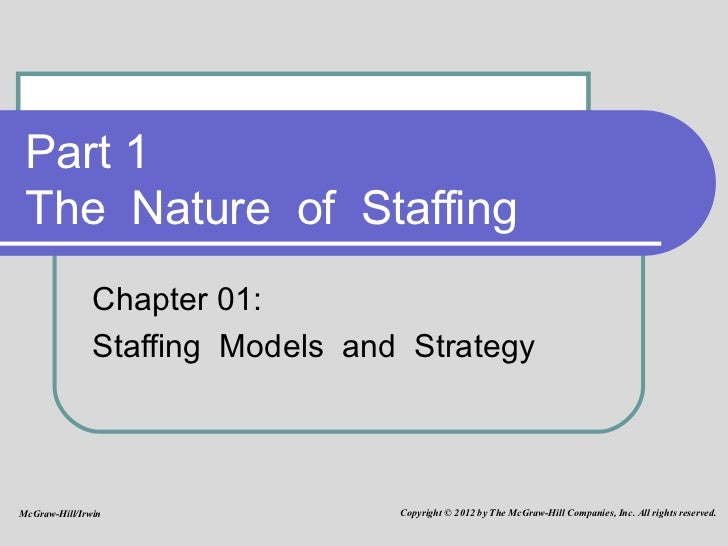 Part 1  The  Nature  of  Staffing  Chapter 01:  Staffing  Models  and  Strategy McGraw-Hill/Irwin Copyright © 2012 by The ...