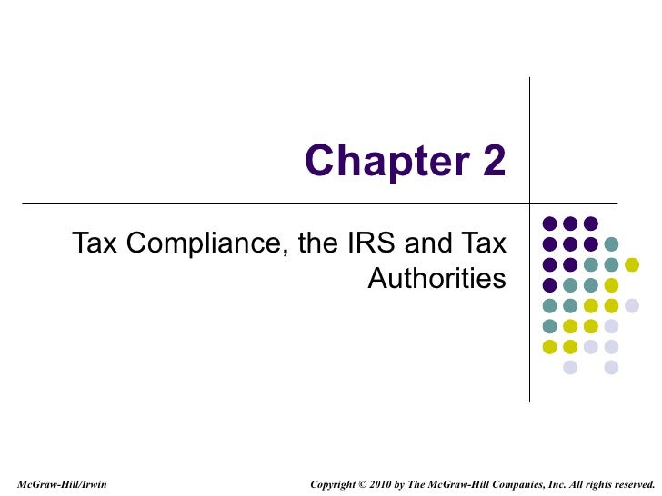 Chapter 2 Tax Compliance, the IRS and Tax Authorities Copyright   © 2010 by The McGraw-Hill Companies, Inc. All rights res...