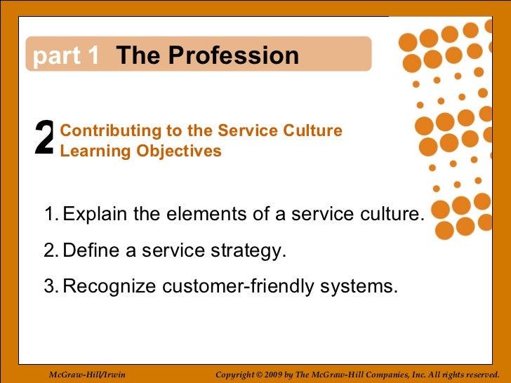 2 1 <ul><li>Explain the elements of a service culture. </li></ul><ul><li>Define a service strategy.  </li></ul><ul><li>Rec...
