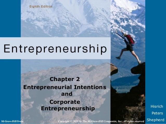 HisrichPetersShepherdChapter 2Entrepreneurial IntentionsandCorporateEntrepreneurshipCopyright © 2010 by The McGraw-Hill Co...