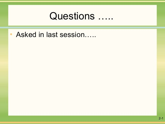 2-1Questions …..• Asked in last session…..