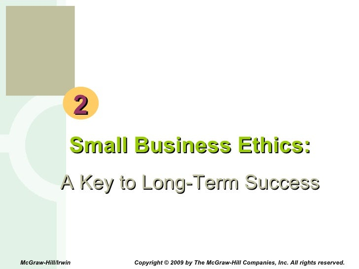 2 Small Business Ethics: A Key to Long-Term Success McGraw-Hill/Irwin  Copyright © 2009 by The McGraw-Hill Companies, Inc....