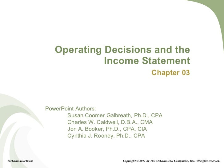 Operating Decisions and the Income Statement Chapter 03 McGraw-Hill/Irwin Copyright © 2011 by The McGraw-Hill Companies, I...