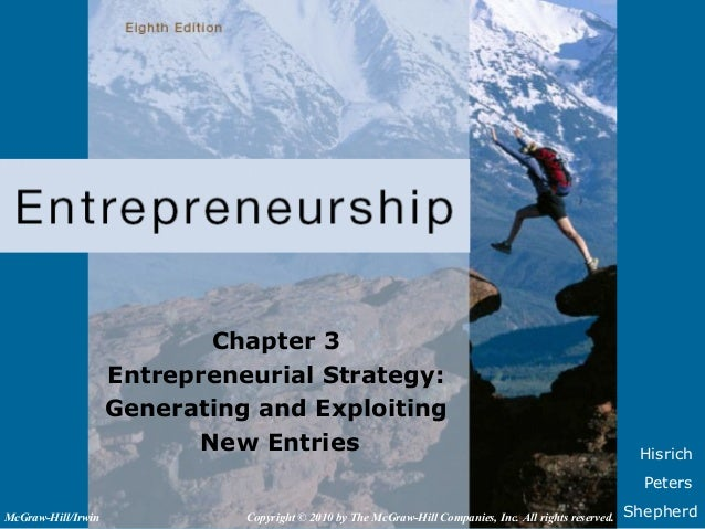 HisrichPetersShepherdChapter 3Entrepreneurial Strategy:Generating and ExploitingNew EntriesCopyright © 2010 by The McGraw-...