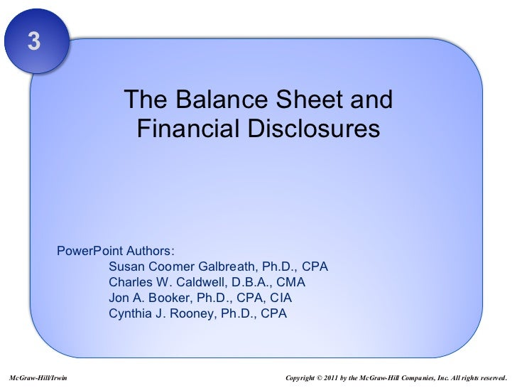 The Balance Sheet and Financial Disclosures 3 Copyright © 2011 by the McGraw-Hill Companies, Inc. All rights reserved. McG...