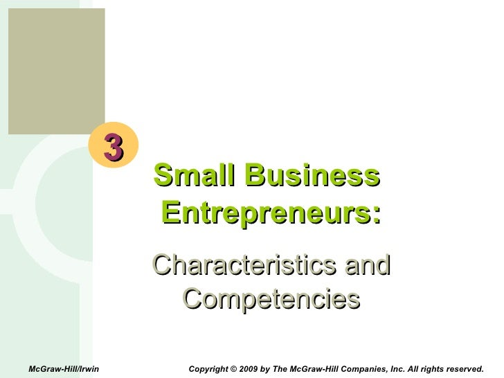 3 Small Business  Entrepreneurs: Characteristics and Competencies McGraw-Hill/Irwin  Copyright © 2009 by The McGraw-Hill C...