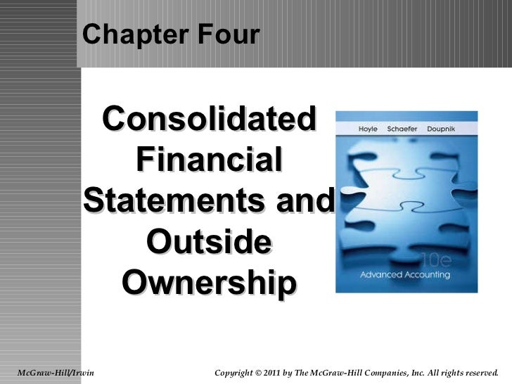 Chapter Four Consolidated Financial Statements and Outside Ownership McGraw-Hill/Irwin Copyright © 2011 by The McGraw-Hill...