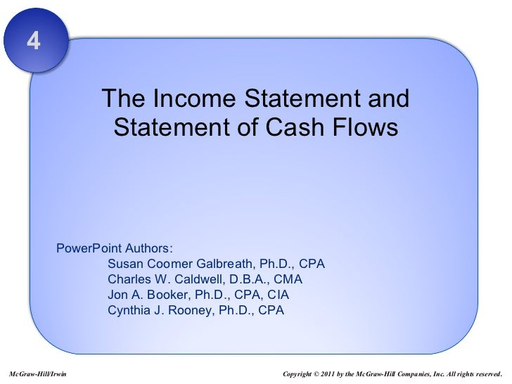 The Income Statement and Statement of Cash Flows 4 Copyright © 2011 by the McGraw-Hill Companies, Inc. All rights reserved...