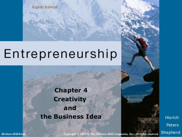 HisrichPetersShepherdChapter 4Creativityandthe Business IdeaCopyright © 2010 by The McGraw-Hill Companies, Inc. All rights...