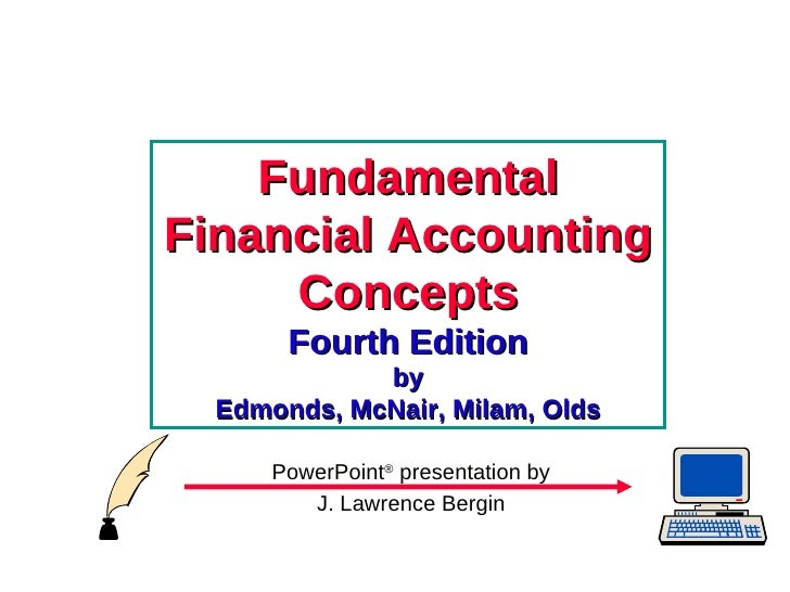 Fundamental Financial Accounting Concepts Fourth Edition by Edmonds, McNair, Milam, Olds <ul><li>PowerPoint ®  presentatio...